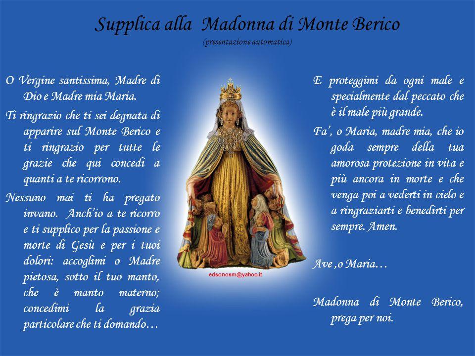 Supplica alla Madonna di Monte Berico (presentazione automatica) O Vergine santissima, Madre di Dio e Madre mia Maria.