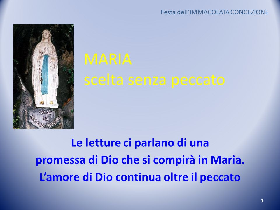 MARIA scelta senza peccato Le letture ci parlano di una promessa di Dio che si compirà in Maria.