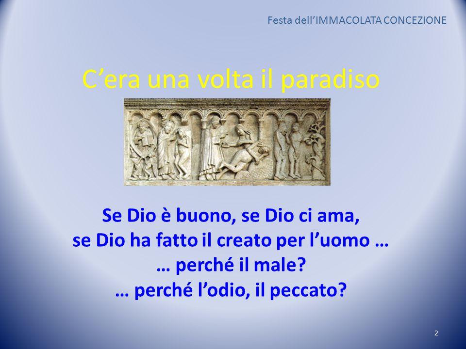 C'era una volta il paradiso Se Dio è buono, se Dio ci ama, se Dio ha fatto il creato per l'uomo … … perché il male.