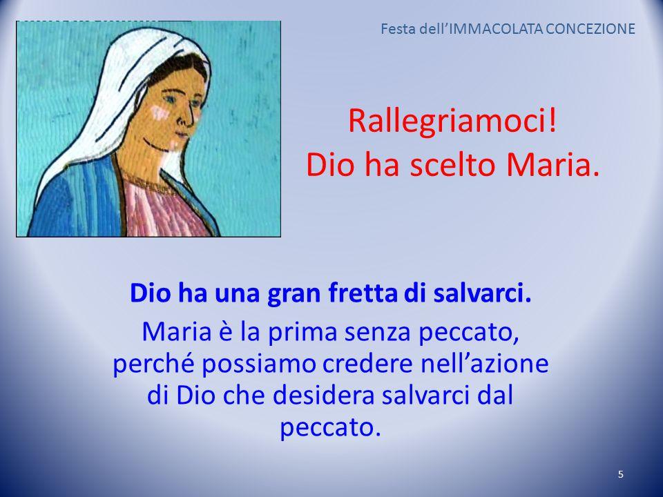 Rallegriamoci. Dio ha scelto Maria. Dio ha una gran fretta di salvarci.