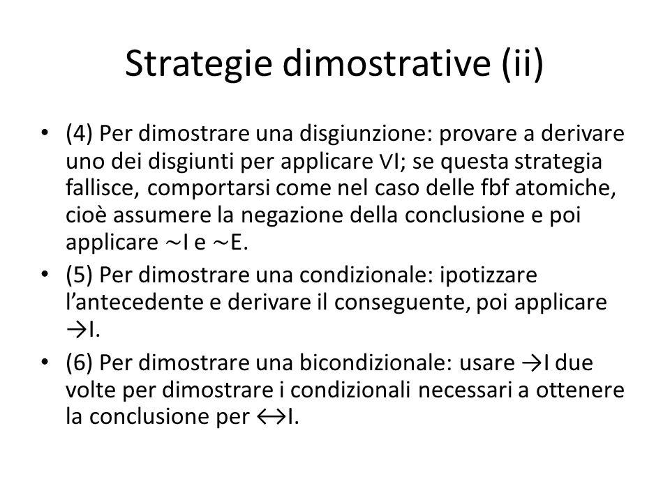 Strategie dimostrative (iii) Aggiungerei: se tra le premesse è disponibile una disgiunzione P v Q e bisogna dimostrare C, provare a dimostrare sia P -> C che Q -> C e poi applicare vE