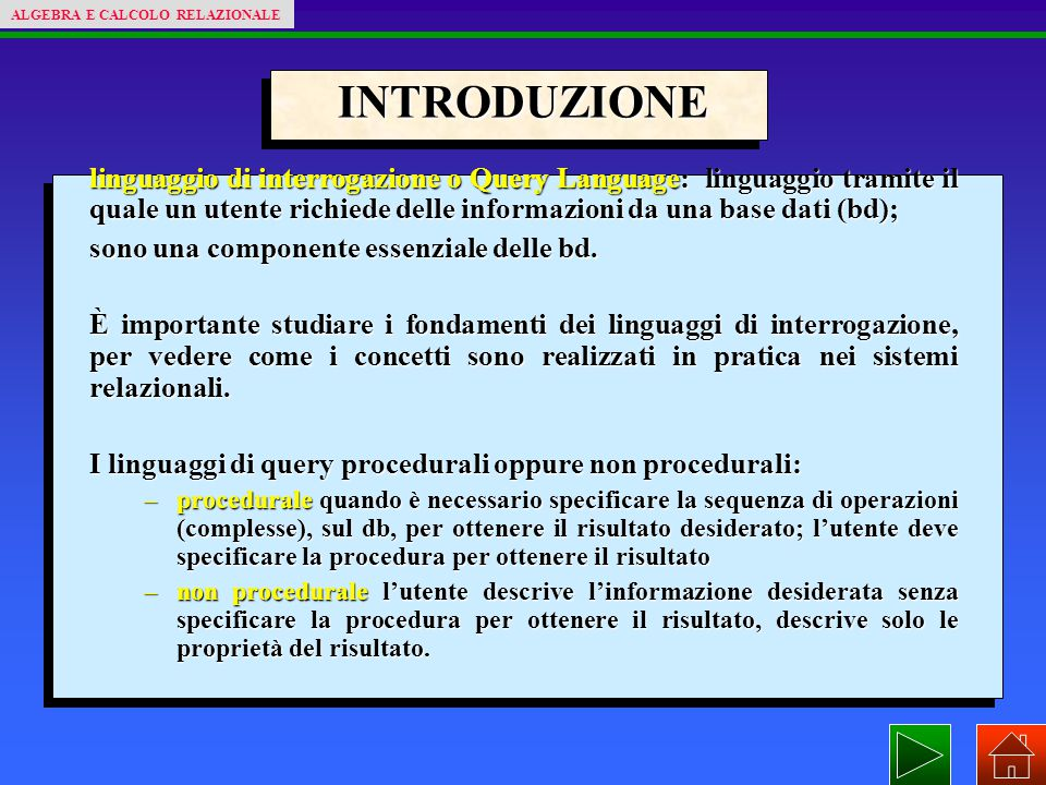 INTRODUZIONE linguaggio di interrogazione o Query Language: linguaggio tramite il quale un utente richiede delle informazioni da una base dati (bd); s