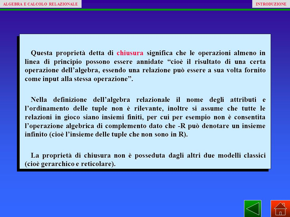 Questa proprietà detta di significa che le operazioni almeno in linea di principio possono essere annidate cioè il risultato di una certa operazione dell'algebra, essendo una relazione può essere a sua volta fornito come input alla stessa operazione .