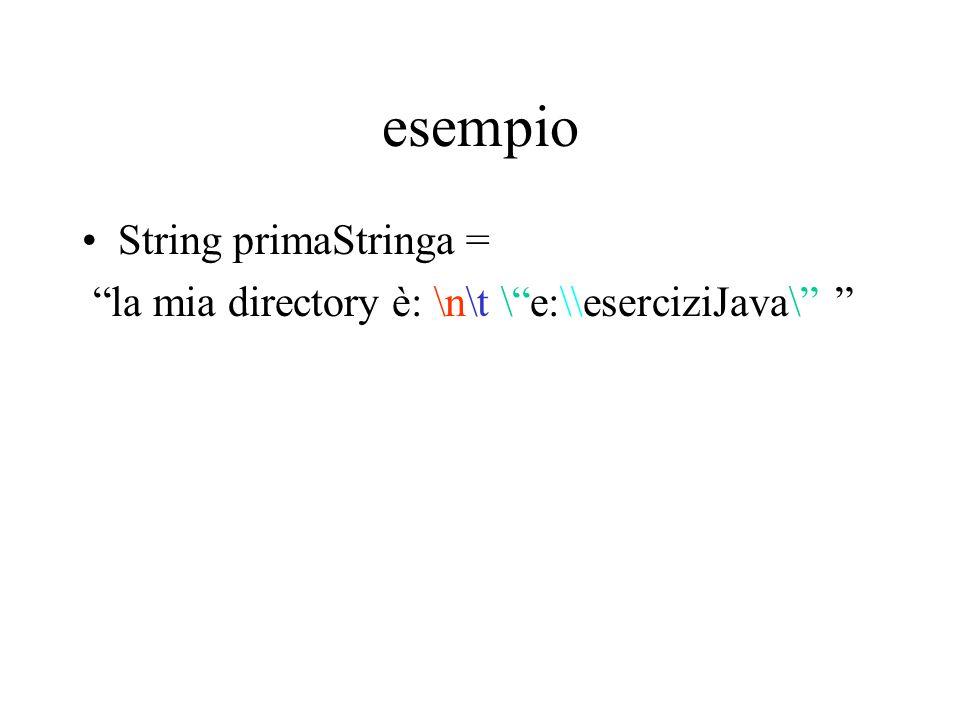 """esempio String primaStringa = """"la mia directory è: \n\t \""""e:\\eserciziJava\"""" """""""