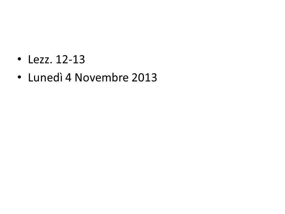 Lezz. 12-13 Lunedì 4 Novembre 2013