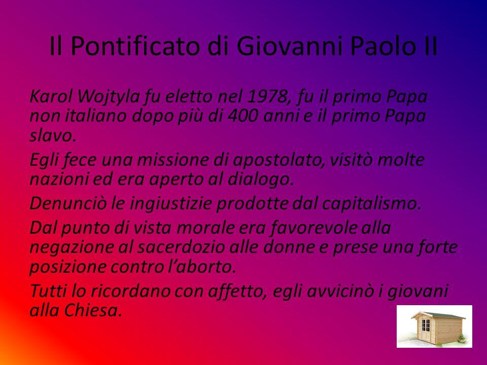 Il Pontificato di Giovanni Paolo II Karol Wojtyla fu eletto nel 1978, fu il primo Papa non italiano dopo più di 400 anni e il primo Papa slavo.