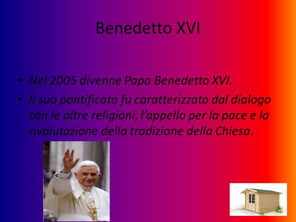 Benedetto XVI Nel 2005 divenne Papa Benedetto XVI.