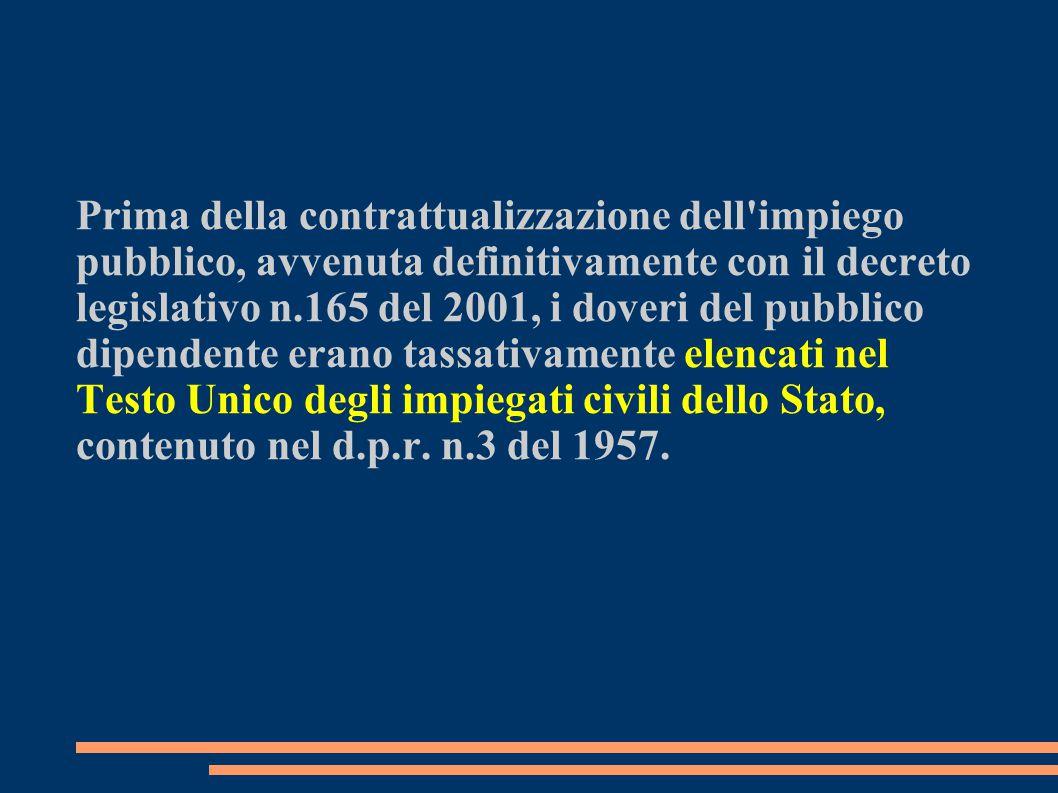 Prima della contrattualizzazione dell'impiego pubblico, avvenuta definitivamente con il decreto legislativo n.165 del 2001, i doveri del pubblico dipe