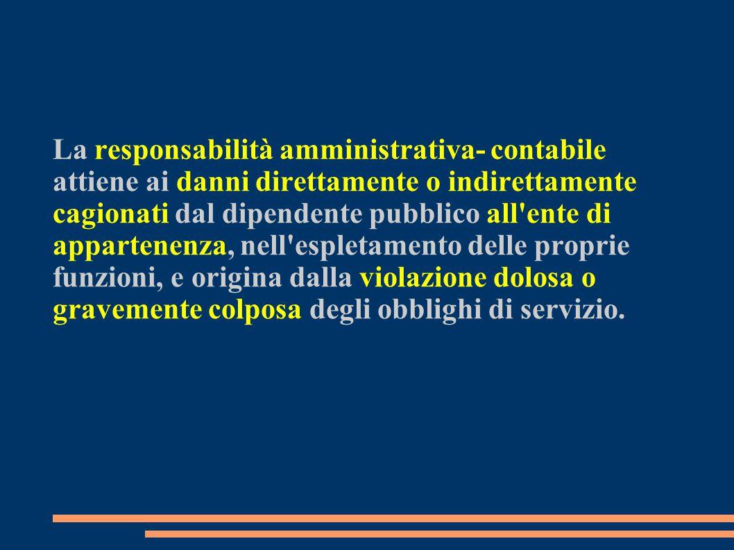 La responsabilità amministrativa- contabile attiene ai danni direttamente o indirettamente cagionati dal dipendente pubblico all'ente di appartenenza,