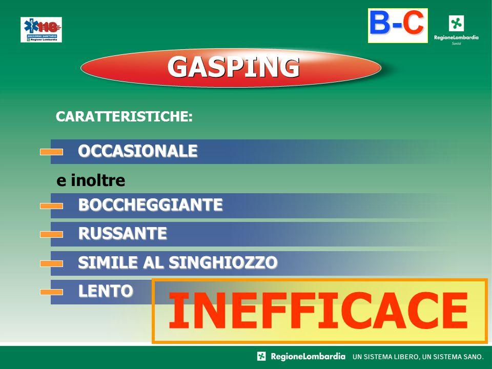 B-C GASPING OCCASIONALE e inoltre BOCCHEGGIANTE RUSSANTE SIMILE AL SINGHIOZZO LENTO INEFFICACE CARATTERISTICHE:
