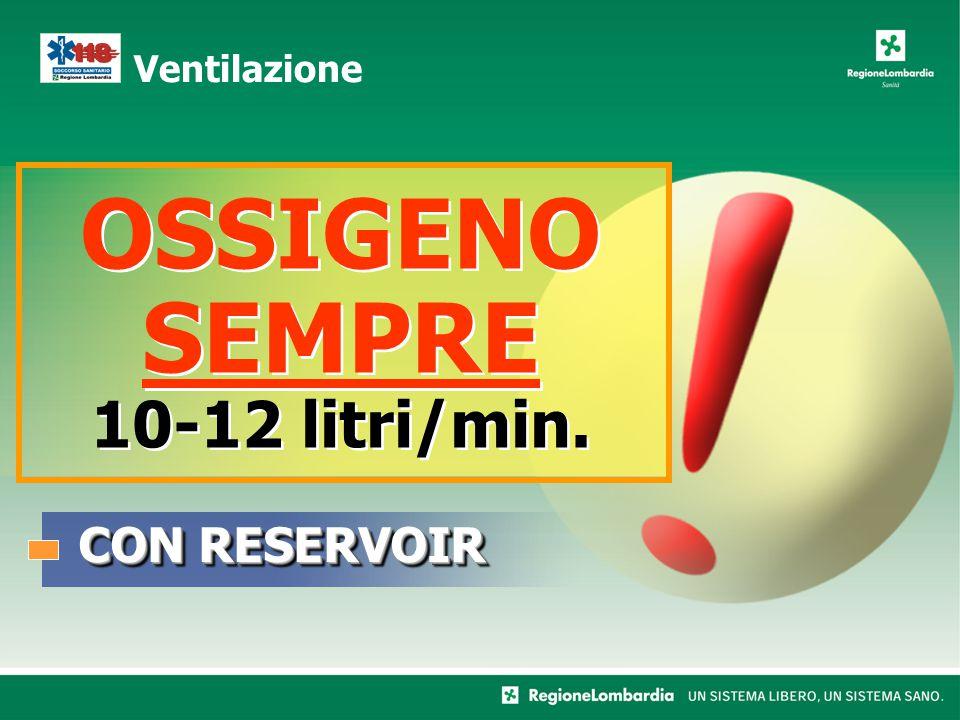 CON RESERVOIR Ventilazione OSSIGENO SEMPRE 10-12 litri/min.