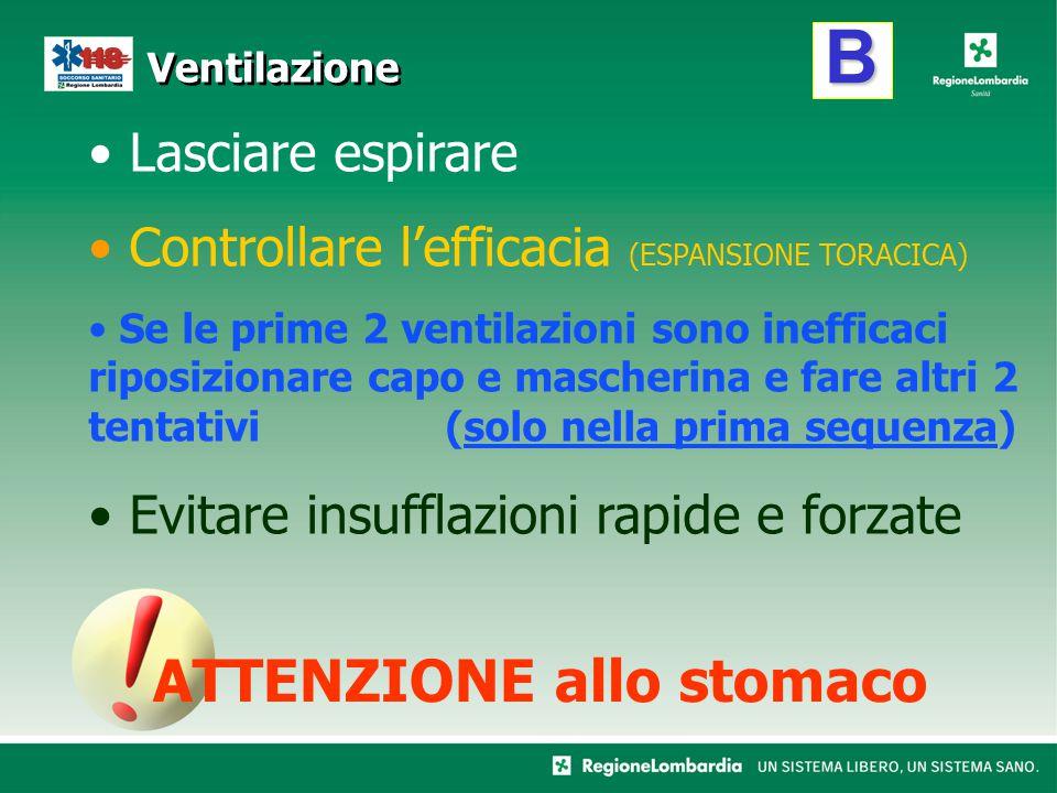 B Ventilazione Lasciare espirare Controllare l'efficacia (ESPANSIONE TORACICA) Se le prime 2 ventilazioni sono inefficaci riposizionare capo e mascher
