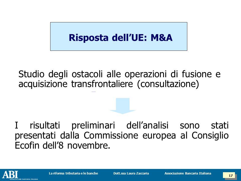 Dott.ssa Laura ZaccariaLa riforma tributaria e le banche 17 Associazione Bancaria Italiana Risposta dell'UE: M&A Studio degli ostacoli alle operazioni di fusione e acquisizione transfrontaliere (consultazione) I risultati preliminari dell'analisi sono stati presentati dalla Commissione europea al Consiglio Ecofin dell'8 novembre.
