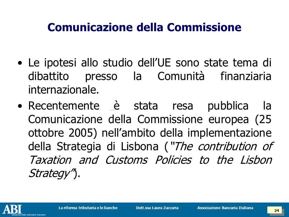 Dott.ssa Laura ZaccariaLa riforma tributaria e le banche 24 Associazione Bancaria Italiana Le ipotesi allo studio dell'UE sono state tema di dibattito presso la Comunità finanziaria internazionale.