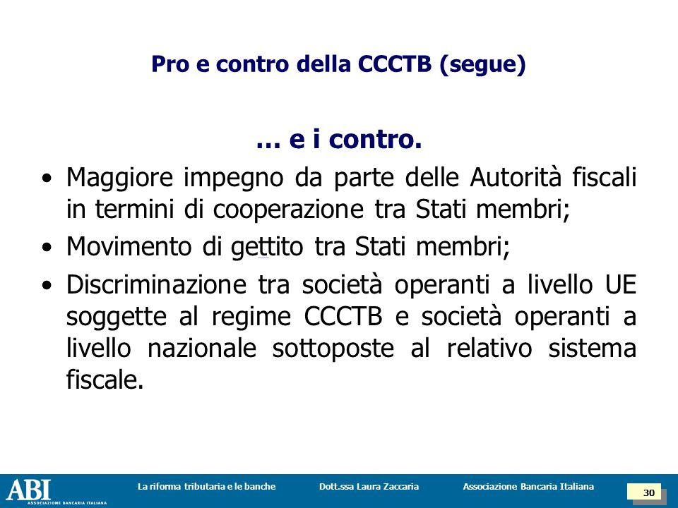 Dott.ssa Laura ZaccariaLa riforma tributaria e le banche 30 Associazione Bancaria Italiana Pro e contro della CCCTB (segue) … e i contro.