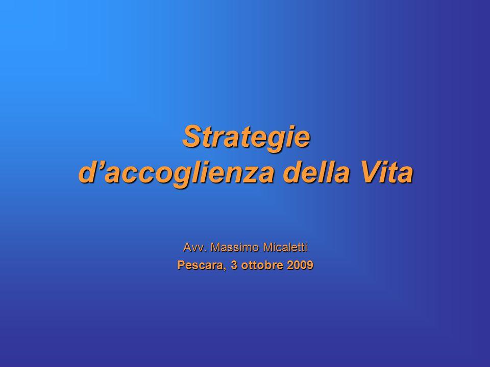 Strategie d'accoglienza della Vita Avv. Massimo Micaletti Pescara, 3 ottobre 2009