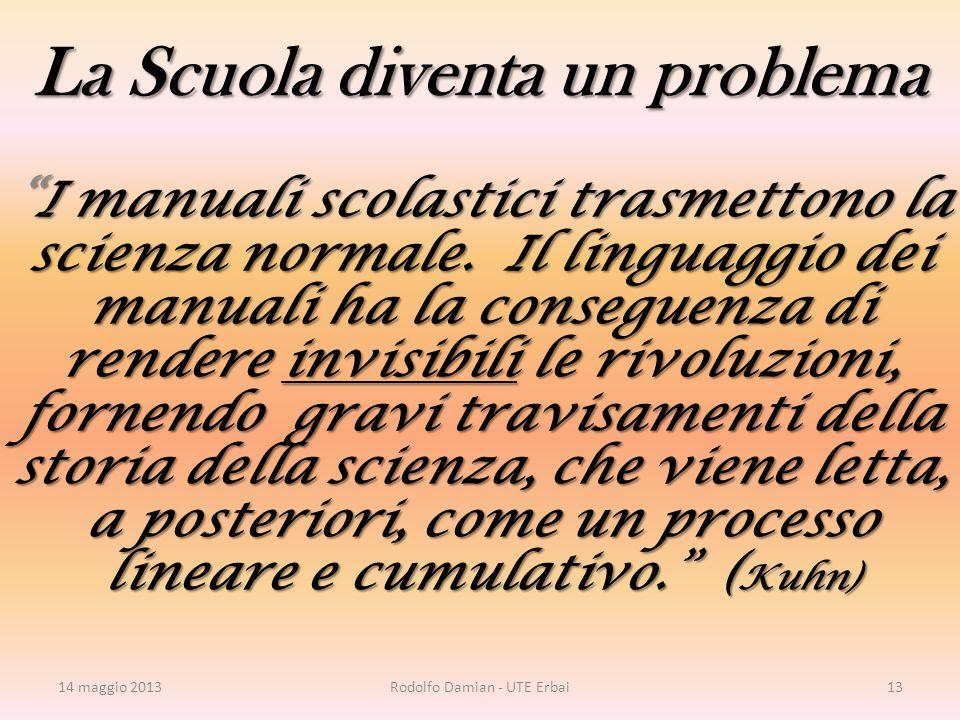 La Scuola diventa un problema I manuali scolastici trasmettono la scienza normale.