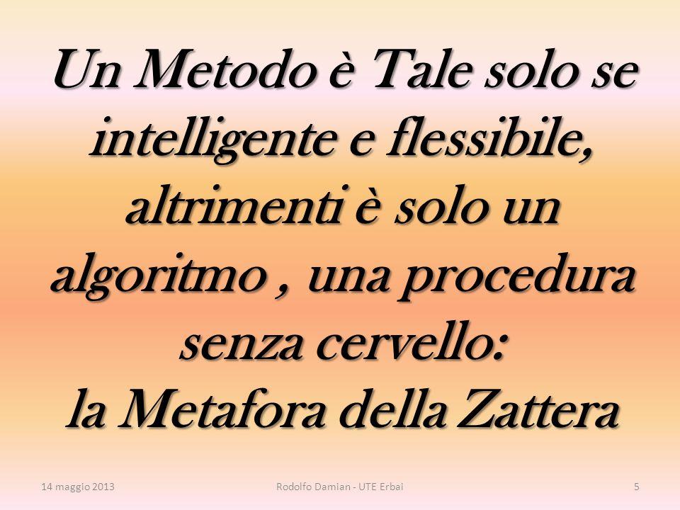 Un Metodo è Tale solo se intelligente e flessibile, altrimenti è solo un algoritmo, una procedura senza cervello: la Metafora della Zattera 14 maggio 2013Rodolfo Damian - UTE Erbai5
