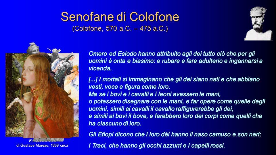 Senofane di Colofone (Colofone, 570 a.C. – 475 a.C.) Europa e il Toro di Gustave Moreau, 1869 circa