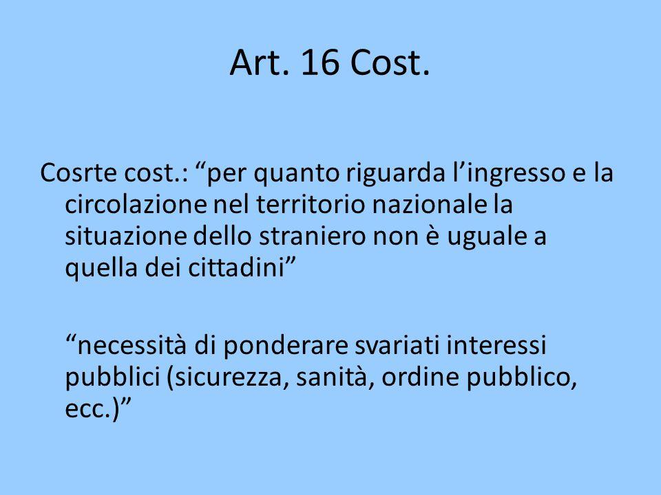 """Art. 16 Cost. Cosrte cost.: """"per quanto riguarda l'ingresso e la circolazione nel territorio nazionale la situazione dello straniero non è uguale a qu"""