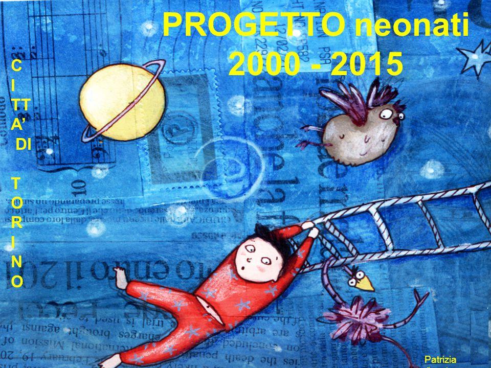 1 PROGETTO neonati 2000 - 2015 Patrizia Gamba C I TT A' DI T O R I N O