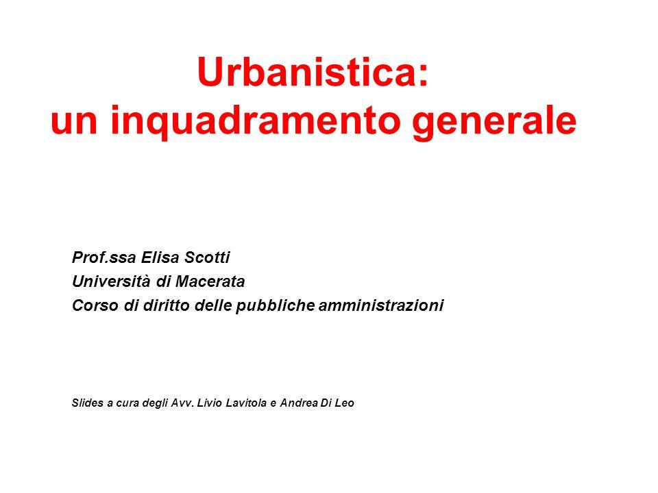 Urbanistica: un inquadramento generale Prof.ssa Elisa Scotti Università di Macerata Corso di diritto delle pubbliche amministrazioni Slides a cura deg