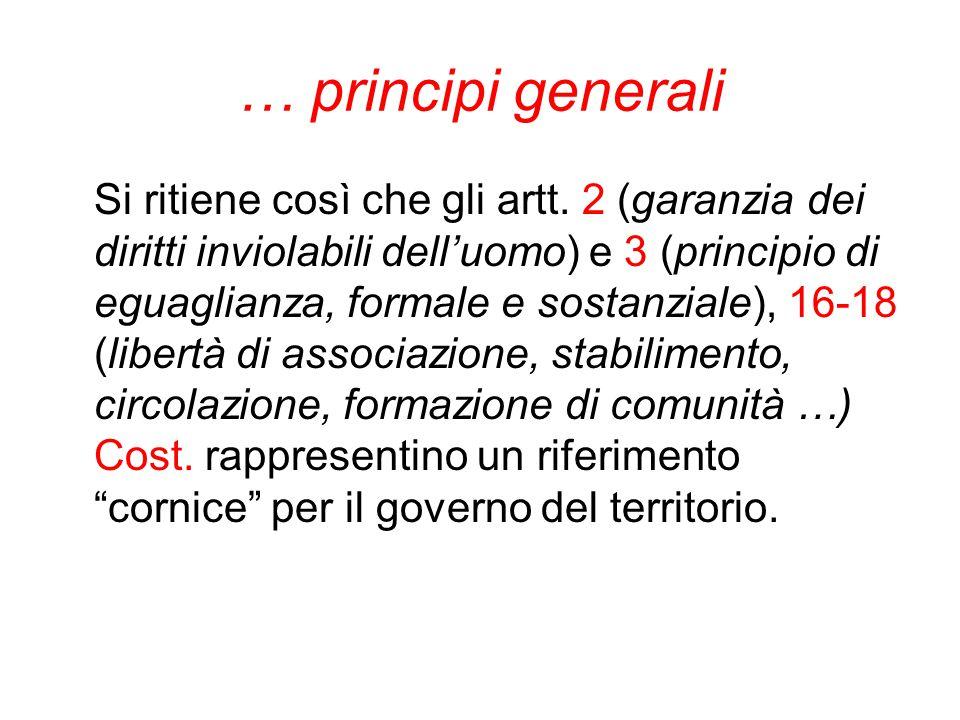 … principi generali Si ritiene così che gli artt. 2 (garanzia dei diritti inviolabili dell'uomo) e 3 (principio di eguaglianza, formale e sostanziale)
