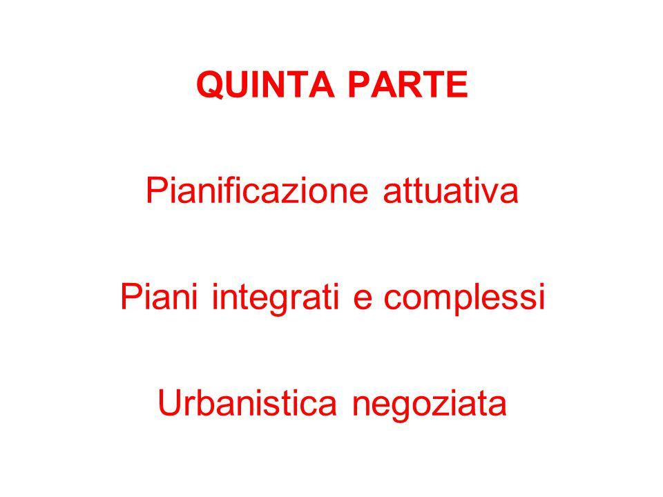 QUINTA PARTE Pianificazione attuativa Piani integrati e complessi Urbanistica negoziata