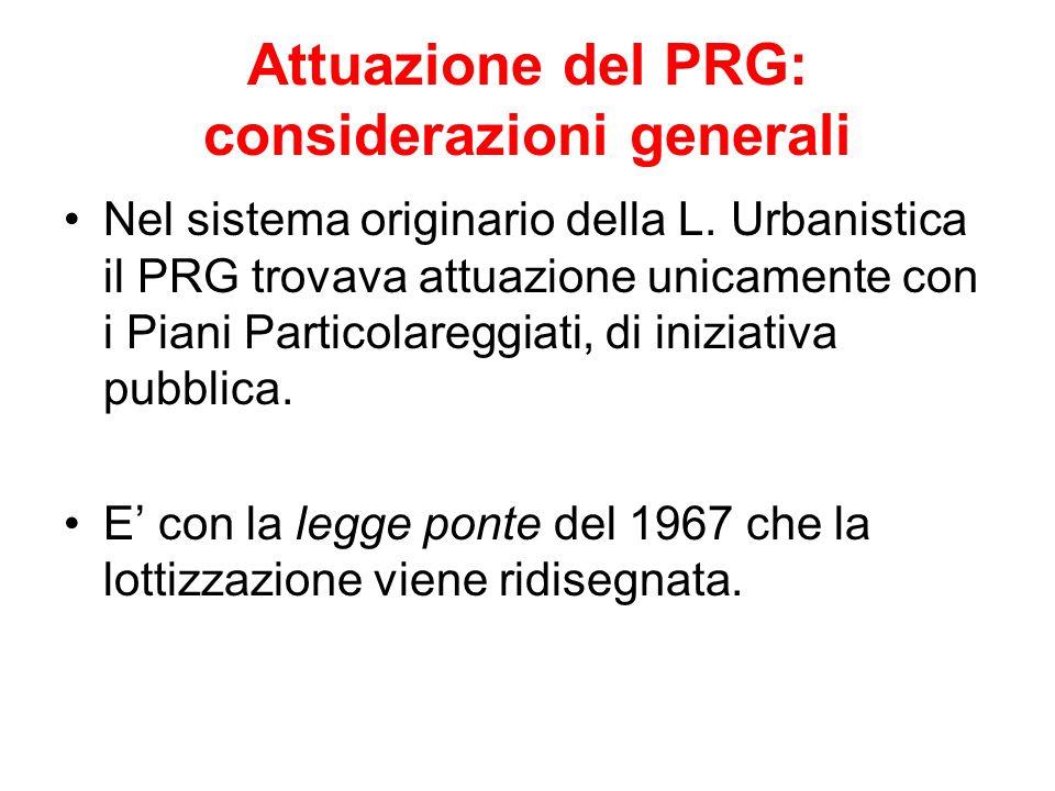 Attuazione del PRG: considerazioni generali Nel sistema originario della L. Urbanistica il PRG trovava attuazione unicamente con i Piani Particolaregg