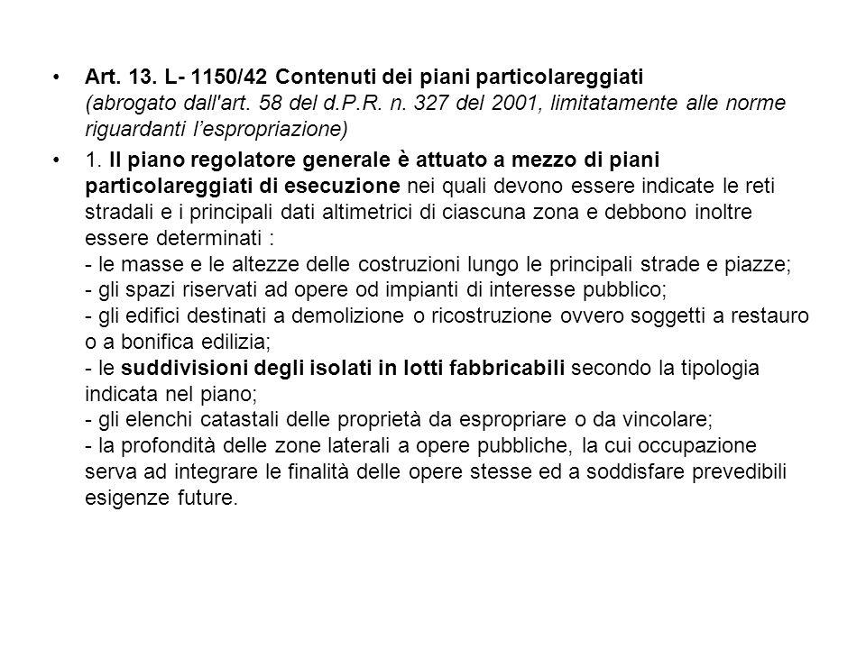 Art. 13. L- 1150/42 Contenuti dei piani particolareggiati (abrogato dall'art. 58 del d.P.R. n. 327 del 2001, limitatamente alle norme riguardanti l'es
