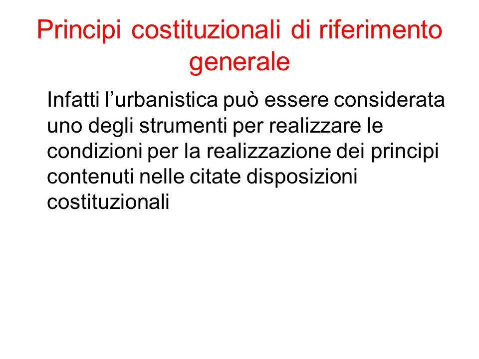 Principi costituzionali di riferimento generale Infatti l'urbanistica può essere considerata uno degli strumenti per realizzare le condizioni per la r