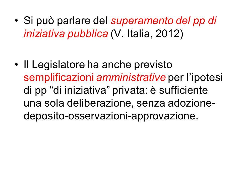 Si può parlare del superamento del pp di iniziativa pubblica (V. Italia, 2012) Il Legislatore ha anche previsto semplificazioni amministrative per l'i