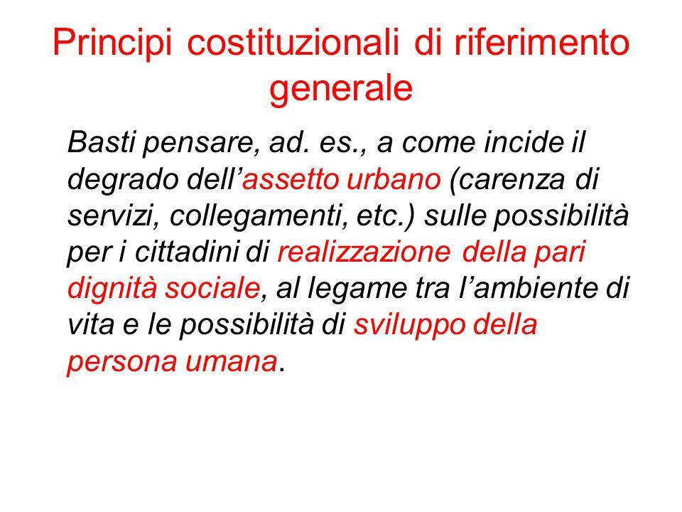Principi costituzionali di riferimento generale Basti pensare, ad. es., a come incide il degrado dell'assetto urbano (carenza di servizi, collegamenti
