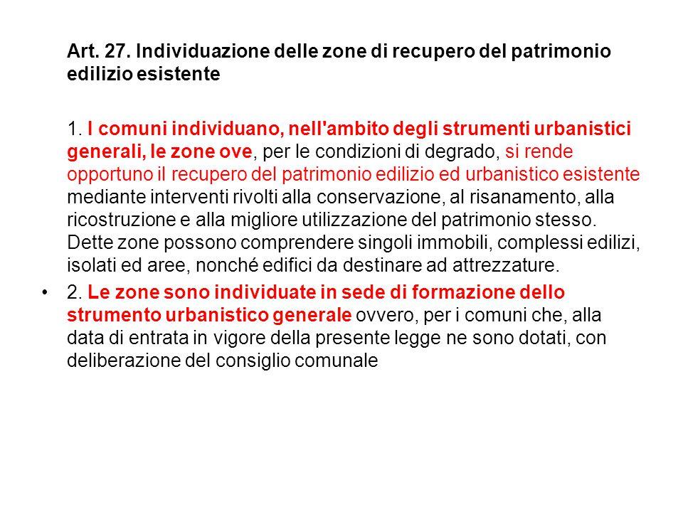 Art. 27. Individuazione delle zone di recupero del patrimonio edilizio esistente 1. I comuni individuano, nell'ambito degli strumenti urbanistici gene