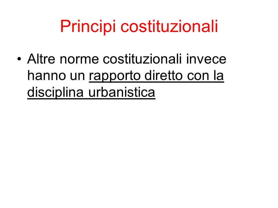 Principi costituzionali Altre norme costituzionali invece hanno un rapporto diretto con la disciplina urbanistica