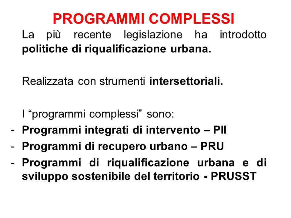 """PROGRAMMI COMPLESSI La più recente legislazione ha introdotto politiche di riqualificazione urbana. Realizzata con strumenti intersettoriali. I """"progr"""