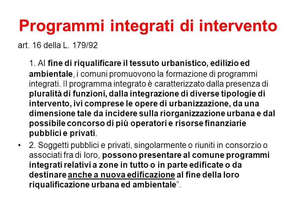 Programmi integrati di intervento art. 16 della L. 179/92 1. Al fine di riqualificare il tessuto urbanistico, edilizio ed ambientale, i comuni promuov