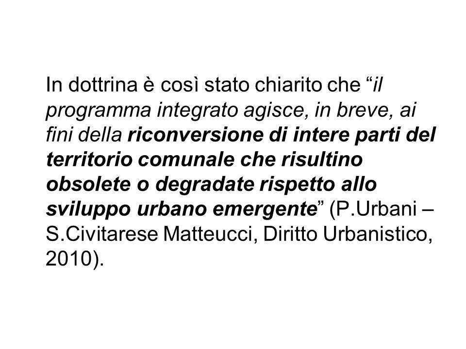 """In dottrina è così stato chiarito che """"il programma integrato agisce, in breve, ai fini della riconversione di intere parti del territorio comunale ch"""