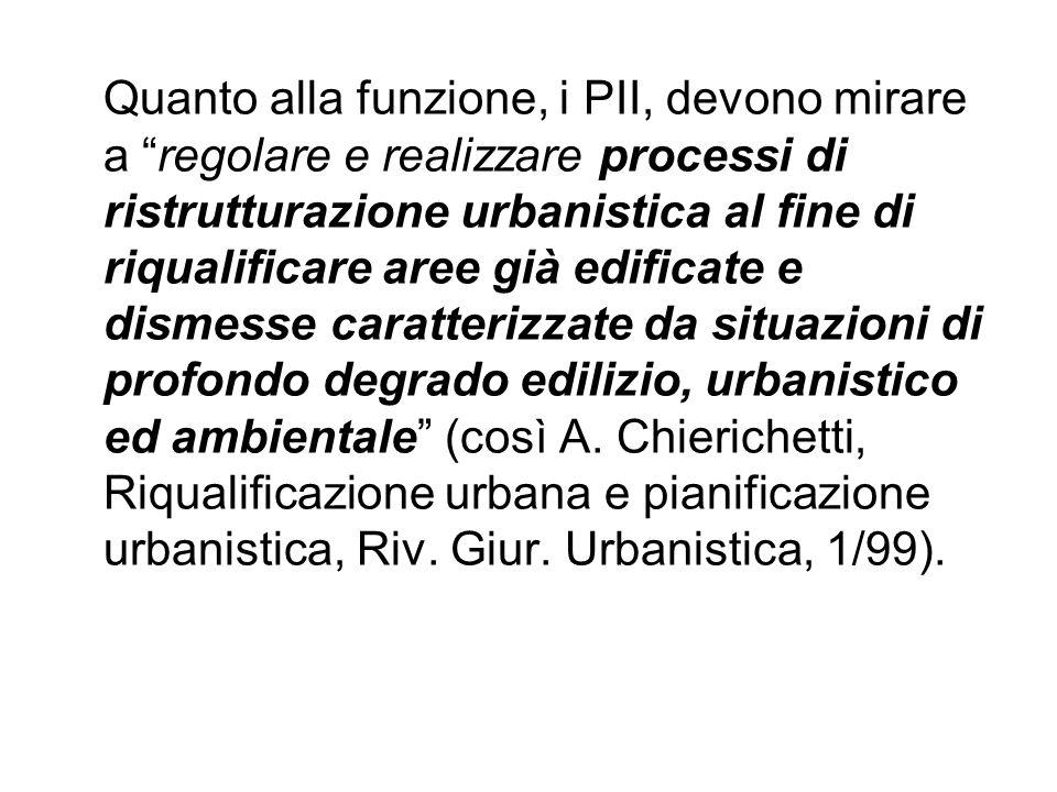 """Quanto alla funzione, i PII, devono mirare a """"regolare e realizzare processi di ristrutturazione urbanistica al fine di riqualificare aree già edifica"""