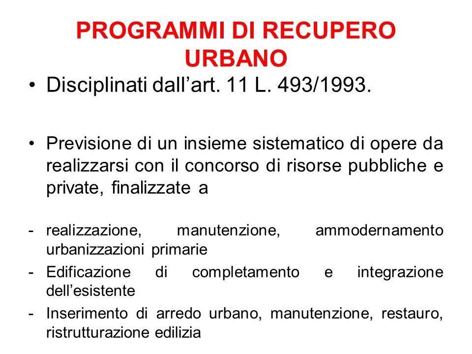 PROGRAMMI DI RECUPERO URBANO Disciplinati dall'art. 11 L. 493/1993. Previsione di un insieme sistematico di opere da realizzarsi con il concorso di ri
