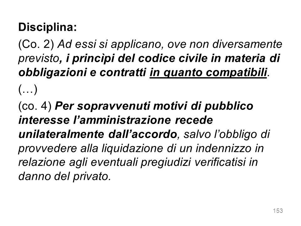 Disciplina: (Co. 2) Ad essi si applicano, ove non diversamente previsto, i princìpi del codice civile in materia di obbligazioni e contratti in quanto