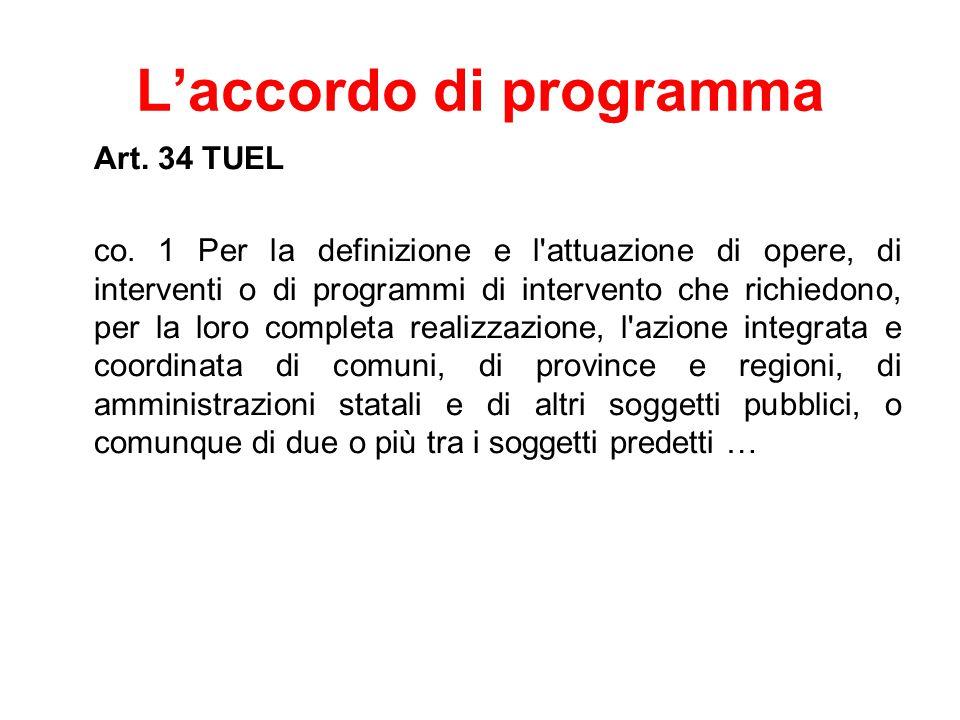 L'accordo di programma Art. 34 TUEL co. 1 Per la definizione e l'attuazione di opere, di interventi o di programmi di intervento che richiedono, per l