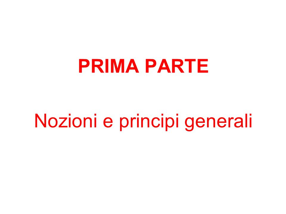 PRIMA PARTE Nozioni e principi generali