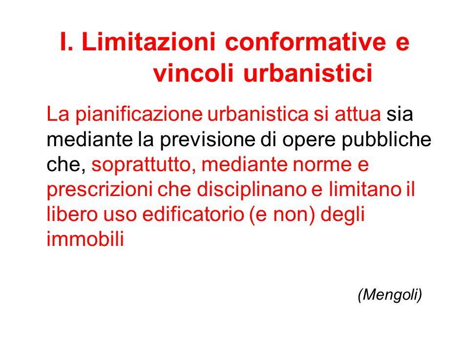 I. Limitazioni conformative e vincoli urbanistici La pianificazione urbanistica si attua sia mediante la previsione di opere pubbliche che, soprattutt