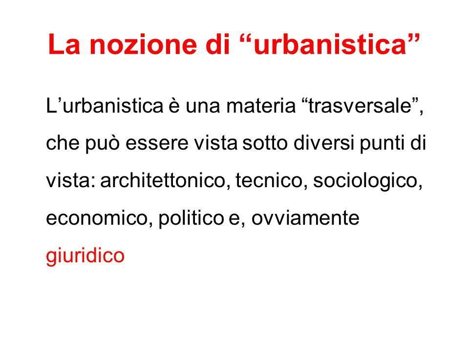 """La nozione di """"urbanistica"""" L'urbanistica è una materia """"trasversale"""", che può essere vista sotto diversi punti di vista: architettonico, tecnico, soc"""
