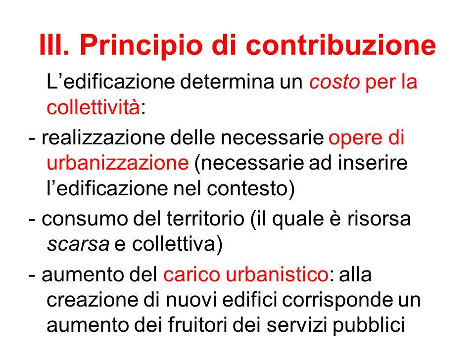 III. Principio di contribuzione L'edificazione determina un costo per la collettività: - realizzazione delle necessarie opere di urbanizzazione (neces