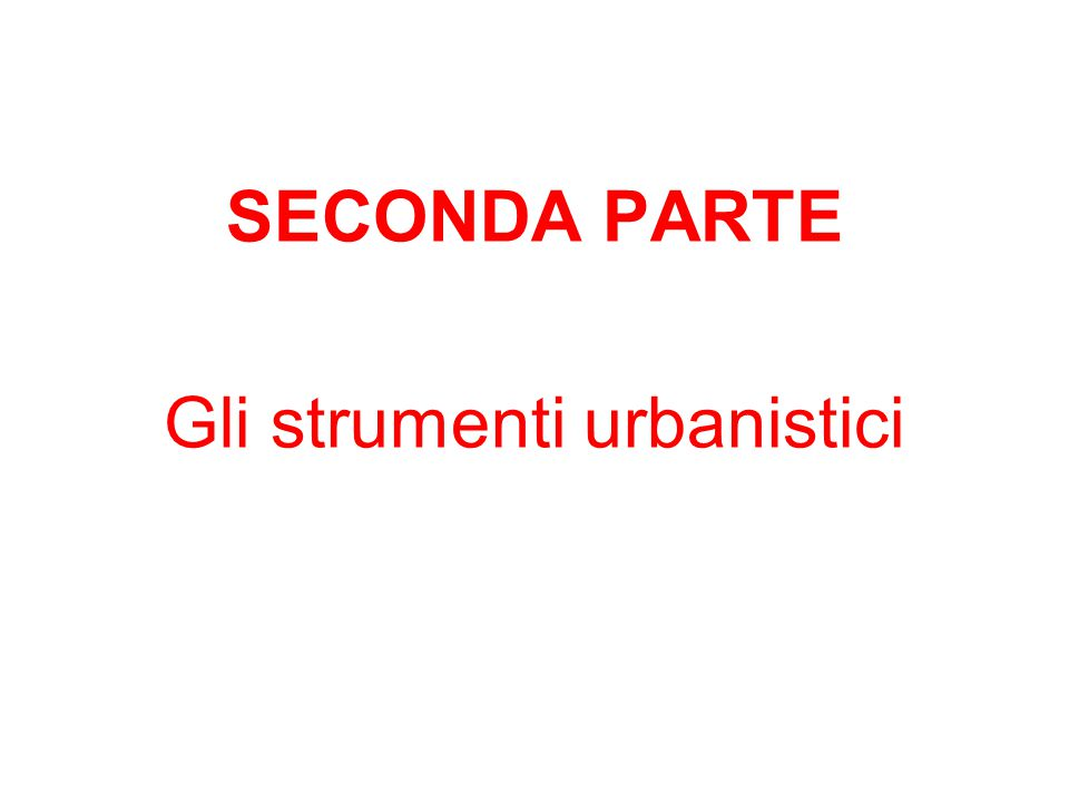 SECONDA PARTE Gli strumenti urbanistici
