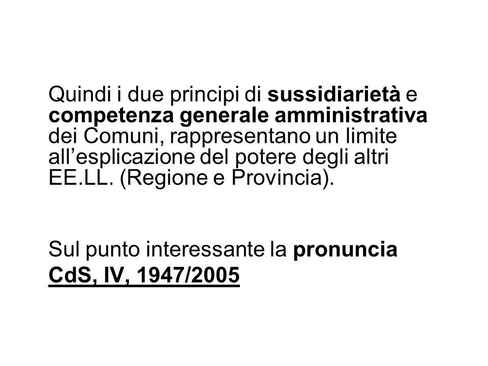 Quindi i due principi di sussidiarietà e competenza generale amministrativa dei Comuni, rappresentano un limite all'esplicazione del potere degli altr