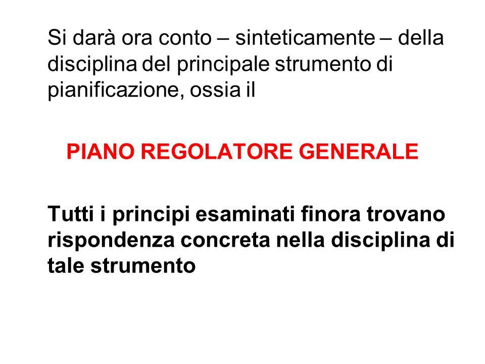 Si darà ora conto – sinteticamente – della disciplina del principale strumento di pianificazione, ossia il PIANO REGOLATORE GENERALE Tutti i principi