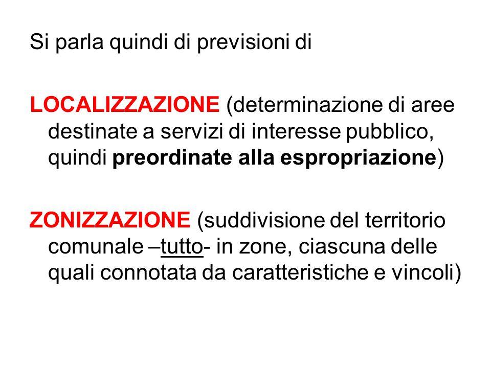 Si parla quindi di previsioni di LOCALIZZAZIONE (determinazione di aree destinate a servizi di interesse pubblico, quindi preordinate alla espropriazi